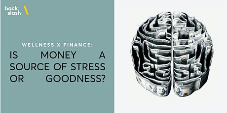 Wellness x Finance: Is Money a Source of Stress or Goodness? tickets
