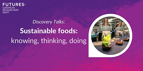 Discovery Talks: Sustainable foods: knowing, thinking, doing. Tickets