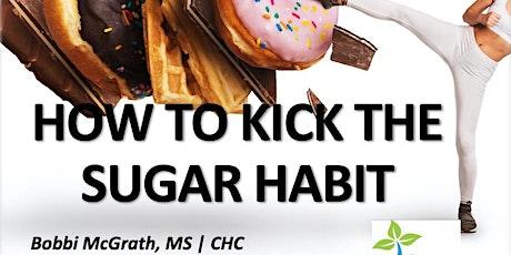Free Webinar - How to Kick the Sugar Habit tickets