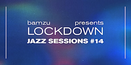 Lockdown Jazz Sessions #14 tickets