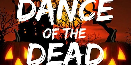 DANCE Of The DEAD | FRIDAY Oct 30, 2020 tickets