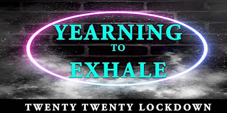 YEARNING TO EXHALE (TWENTY TWENTY LOCKDOWN) tickets