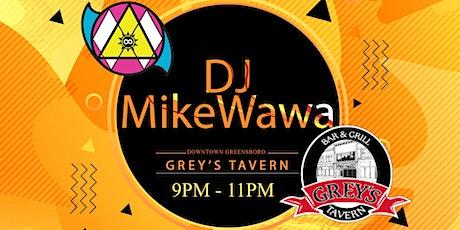 Dj MikeWawa at Grey's Tavern (9pm-11pm) tickets