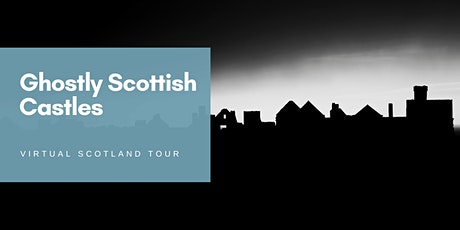 Ghostly Scottish Castles - Virtual Scotland Online Tour tickets