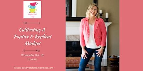 Positivi-Tea Talk: Cultivating a Positive & Resilient Mindset tickets