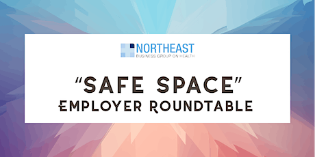 """Safe Space"" Employer Roundtable tickets"