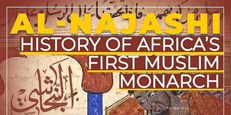 Al-Najashi, History of Africa's First Muslim Monarch part of Black History tickets