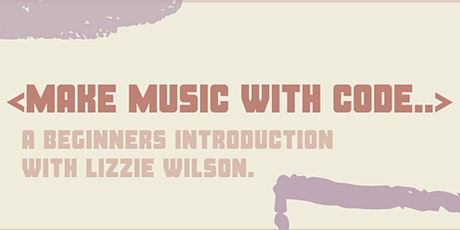 Make music with code with Lizzie Wilson tickets