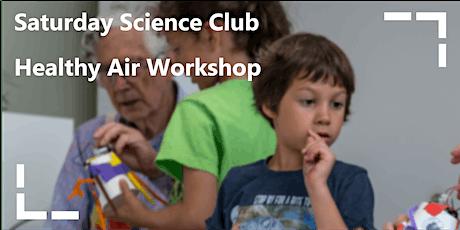 Saturday Science Club: Healthy Air Workshop tickets