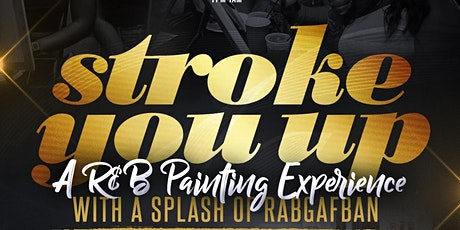 STROKE YOU UP 2: A R&B PAINTING EXPERIENCE WITH A SPLASH OF RABGAFBAN tickets