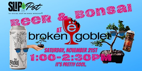 Beer and Bonsai at Broken Goblet Brewing tickets