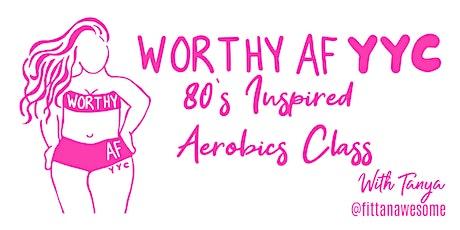 Worthy AF YYC 80's Inspired Aerobics Class tickets