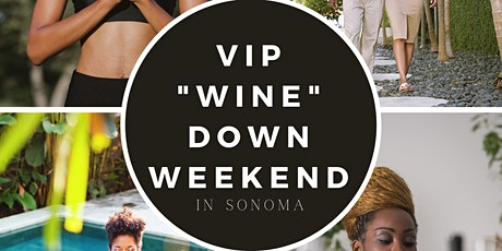 "VIP ""Wine"" Down Weekend In Sonoma tickets"
