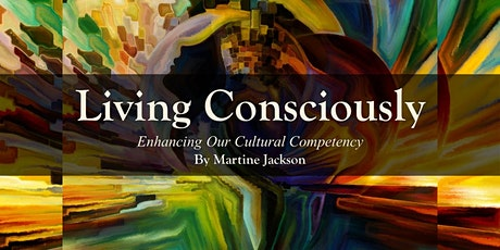Living Consciously, Enhancing Our Cultural Competency tickets