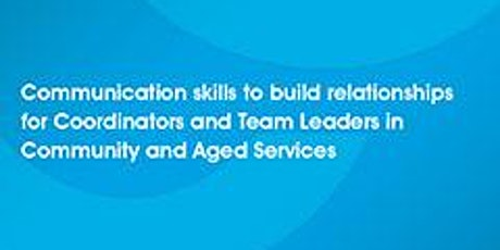 Communicate and Connect - Communication skills to build relationships