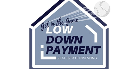 Get in the Game! Low Down Payment Real Estate Investing tickets