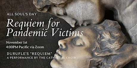 For Pandemic Victims on All Soul's Day: Durufle's Requiem  via ZOOM tickets