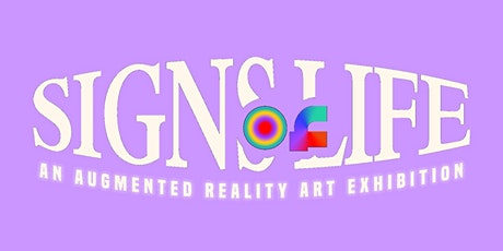 SIGNS OF LIFE: An Augmented Reality Art Exhibition tickets