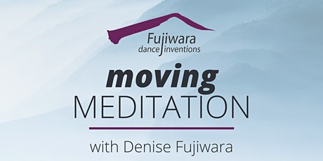 Moving Meditation with Denise Fujiwara - through Zoom tickets