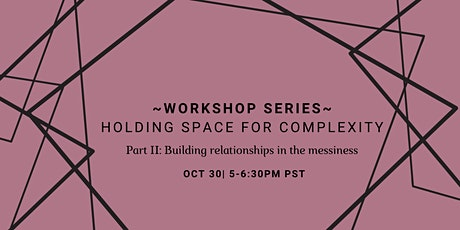 How to hold space for complexity: building relationships in the messiness tickets