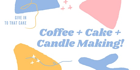Coffee + Cake + Candle Making Workshop - Saturday 7th November tickets
