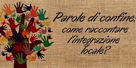 Parole di confine: come raccontare l'integrazione locale? biglietti