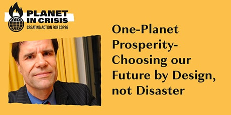ONE-PLANET PROSPERITY - Choosing our Future by Design, not Disaster Tickets