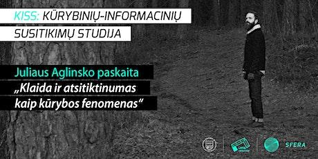 """Juliaus Aglinsko paskaita """"Klaida ir atsitiktinumas kaip kūrybos fenomenas"""" tickets"""