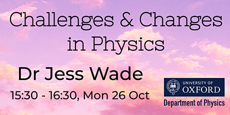 Challenges & Changes in Physics: Dr Jess Wade Tickets