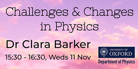 Challenges & Changes in Physics: Dr Clara Barker tickets