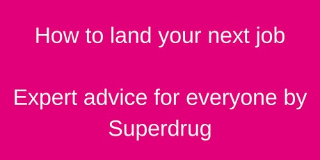 How to land your next job: expert advice  for everyone by Superdrug tickets