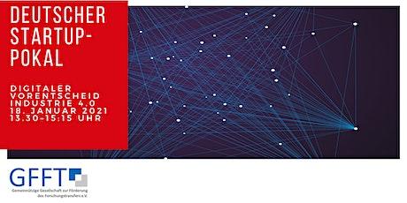 Deutscher Startup-Pokal: Digitaler Vorentscheid Industrie 4.0 Tickets