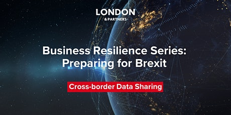 London & Partners Business Resilience Series – Cross-border Data Sharing tickets