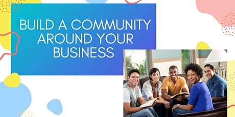 Build A Community Around Your Business tickets