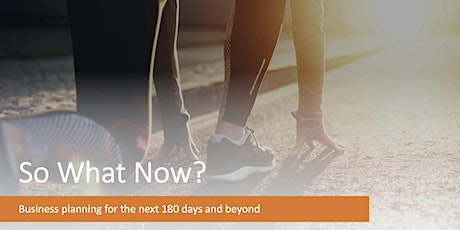 So What Now? - Business planning for the next 180 days and beyond. tickets