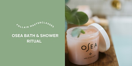 Follain Masterclass: Osea Bath & Shower Ritual tickets