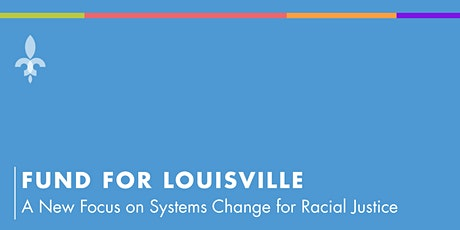 Fund for Louisville:  A New Focus on Systems Change for Racial Justice tickets