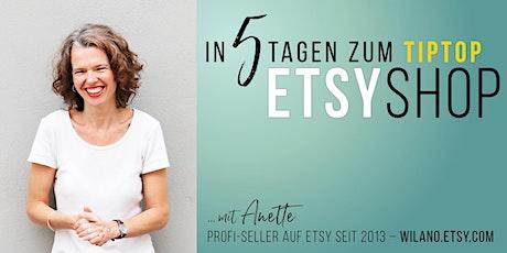 In 5 Tagen zum tiptop ETSY-Shop Tickets