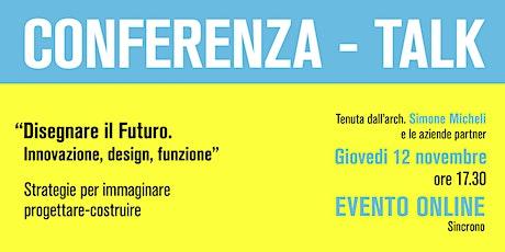 """CONFERENZA - TALK  """"Disegnare il Futuro.Innovazione, design, funzione"""" biglietti"""