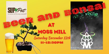 Beer and Bonsai at Moss Mill tickets