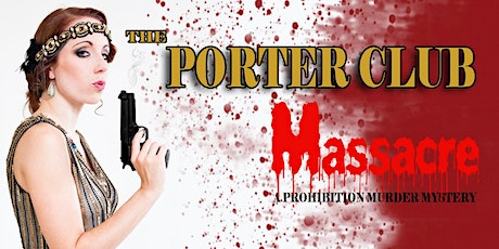 Porter Club Massacre - Murder Mystery ENCORE performance tickets