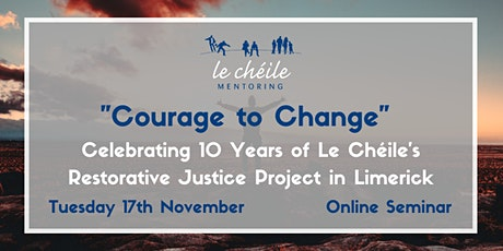 """Le Cheile Restorative Justice Seminar """"Courage to Change"""" tickets"""