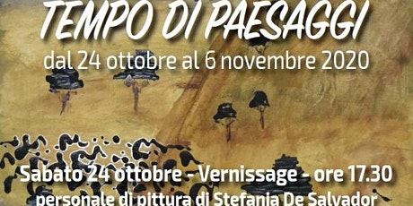 TEMPO DI PAESAGGI personale di pittura di Stefania De Salvador | VERNISSAGE biglietti