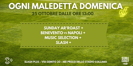 Sunday ar'Roast + BeneventoNapoli+ Happy Hour + Slash+ biglietti