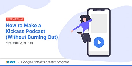 How to Make a Kickass Podcast (Without Burning Out) tickets
