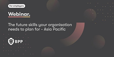 The future skills your organisation needs to plan for - Asia Pacific tickets