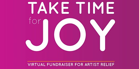 Take Time for JOY: Virtual Fundraiser for Artist Relief tickets