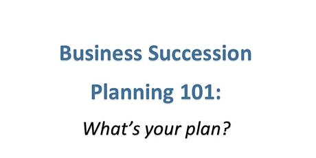 Business Succession Planning 101:  What's your Plan? tickets