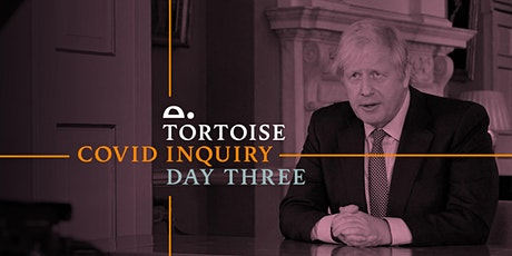 The Tortoise Covid Inquiry: Day Three tickets