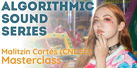 Algorithmic Sound 2: Malitzin Cortez (CNDSD) tickets